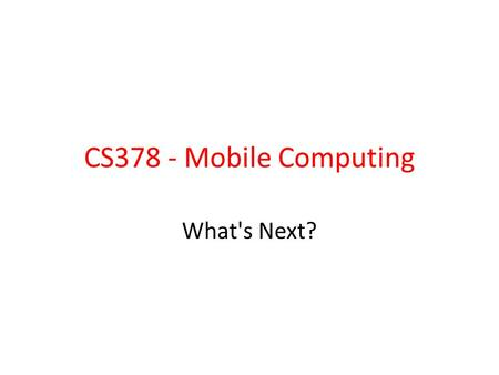 CS378 - Mobile Computing What's Next?. Fragments Added in Android 3.0, a release aimed at tablets A fragment is a portion of the UI in an Activity multiple.