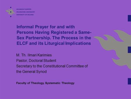 Informal Prayer for and with Persons Having Registered a Same- Sex Partnership. The Process in the ELCF and its Liturgical Implications M. Th. Ilmari Karimies.