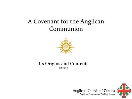 A Covenant for the Anglican Communion Its Origins and Contents June 2011.