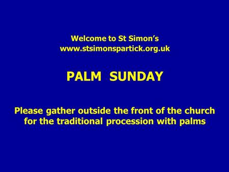 Welcome to St Simon's www.stsimonspartick.org.uk PALM SUNDAY Please gather outside the front of the church for the traditional procession with palms.