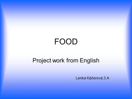FOOD Project work from English Lenka Káčerová,3.A.