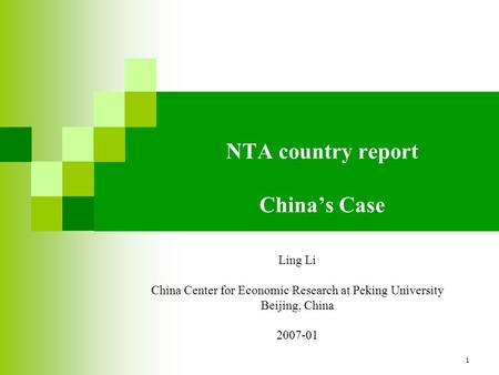 1 NTA country report China's Case Ling Li China Center for Economic Research at Peking University Beijing, China 2007-01.