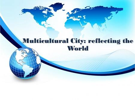 "Multicultural City: reflecting the World. ""There never were, in the world, two opinions alike, no more than two hairs, or two grains; the most universal."