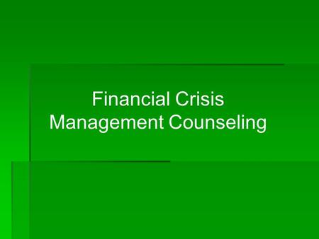 Financial Crisis Management Counseling. Facing the challenges of reduced income  Loss of income spawns many challenges  Financial counselors can help.