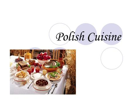 Polish Cuisine. Polish national cuisine shares some similarities with other Central, Eastern European, French and Italian traditions. It is rich in meat,