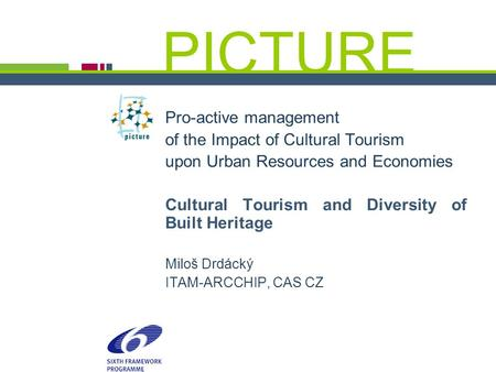 PICTURE ¬ Luxembourg - 2006 September 22 Miloš Drdácký, ITAM PICTURE Pro-active management of the Impact of Cultural Tourism upon Urban Resources and Economies.
