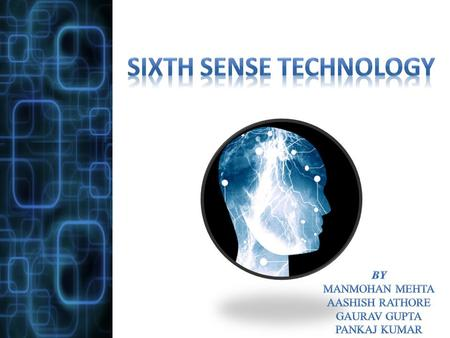 """S ixth Sense is a wearable gestural interface device that augments the physical world with digital information and lets people use natural hand gestures."