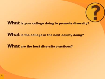 1 What is your college doing to promote diversity? What is the college in the next county doing? What are the best diversity practices?