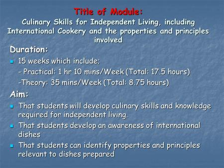 Title of Module: Culinary Skills for Independent Living, including International Cookery and the properties and principles involved Duration: 15 weeks.