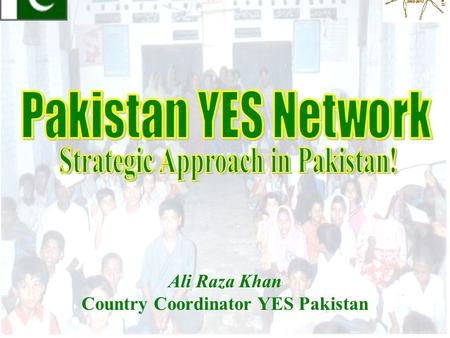 Ali Raza Khan Country Coordinator YES Pakistan. What is YES? A Youth initiative to address Pakistan's greatest challenge: Unemployment.