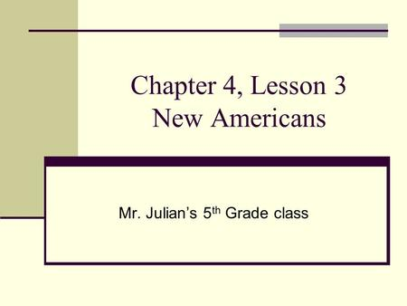 Chapter 4, Lesson 3 New Americans