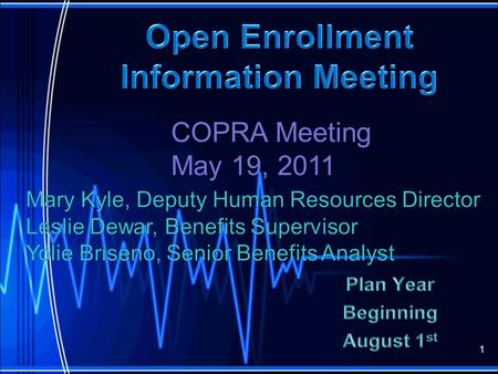 1 COPRA Meeting May 19, 2011. What is Open Enrollment When is Open Enrollment Premiums Medical Co-Pays Covering Children up to Age 26 New Pharmacy Management.