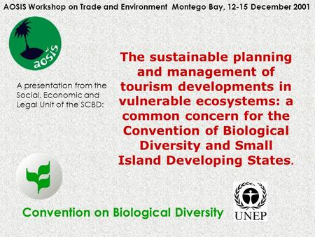 Convention on Biological Diversity AOSIS Workshop on Trade and Environment Montego Bay, 12-15 December 2001 The sustainable planning and management of.