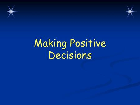 Making Positive Decisions. Warm-Up Questions CPS Questions 1-2 Chapter 2, Lesson 3.