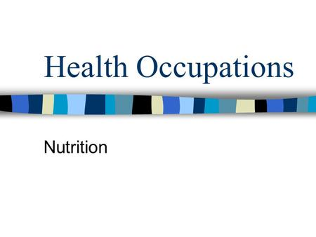 Health Occupations Nutrition. Fundamentals of Nutrition Good food = Good nutrition Most people are unaware of what nutrients are needed & why Unable to.