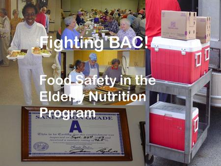 Fighting BAC! Food Safety in the Elderly Nutrition Program.