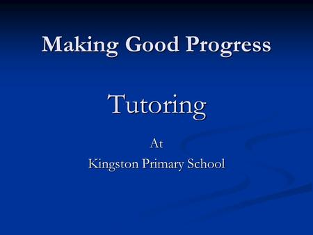 Making Good Progress Tutoring At Kingston Primary School.