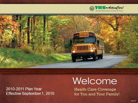 2010-2011 Plan Year Effective September 1, 2010. 2 Your TRS-ActiveCare ID card will be mailed to your home  Enroll by May 19 to receive ID card by September.