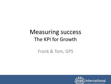 Measuring success The KPI for Growth Frank & Tom, GPS.