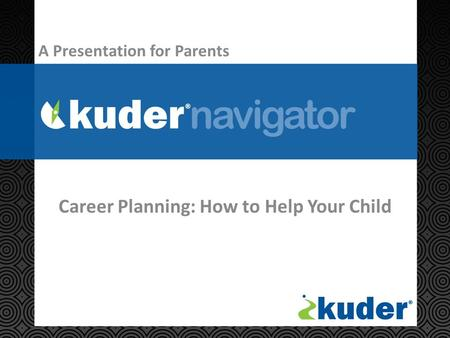 Career Planning: How to Help Your Child A Presentation for Parents.