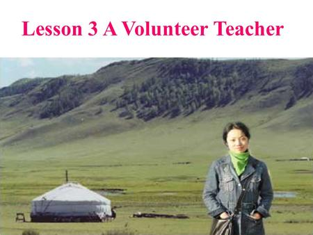 Lesson 3 A Volunteer Teacher. What do you know about this part of China? Inner Mongolia.