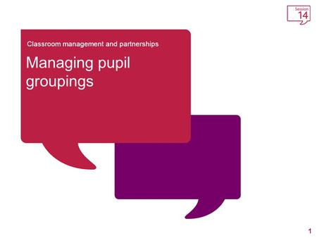 1 Classroom management and partnerships Managing pupil groupings.