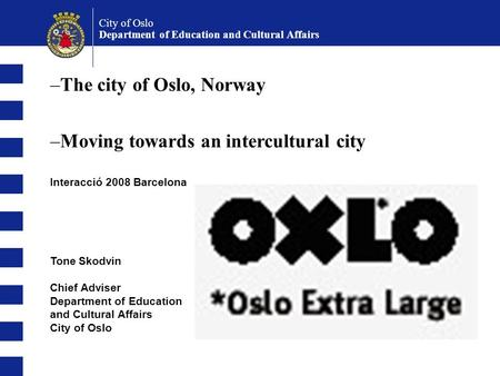 City of Oslo Department of Education and Cultural Affairs Tone Skodvin Chief Adviser Department of Education and Cultural Affairs City of Oslo –The city.