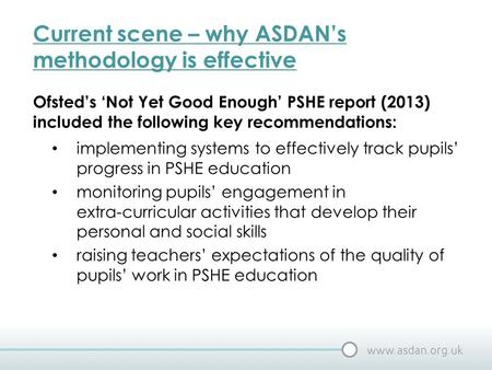 Current scene – why ASDAN's methodology is effective Ofsted's 'Not Yet Good Enough' PSHE report (2013) included the following key recommendations: implementing.