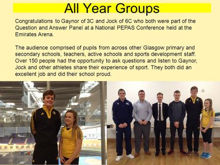 All Year Groups Congratulations to Gaynor of 3C and Jock of 6C who both were part of the Question and Answer Panel at a National PEPAS Conference held.