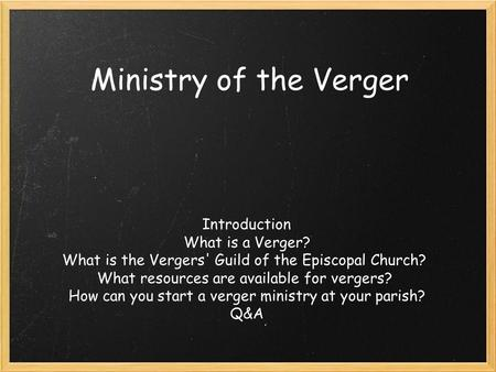 Ministry of the Verger Introduction What is a Verger? What is the Vergers' Guild of the Episcopal Church? What resources are available for vergers? How.