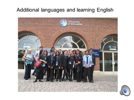 Additional languages and learning English. Objectives –Apply some effective classroom teaching and learning strategies –Access additional support and.