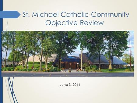 St. Michael Catholic Community Objective Review June 3, 2014.