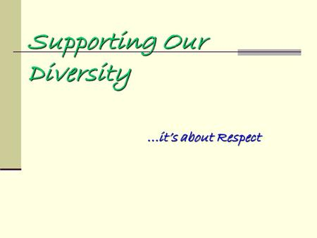 Supporting Our Diversity...it's about Respect...it's about Respect.