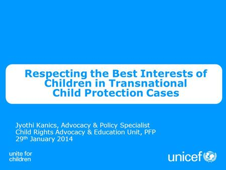 Respecting the Best Interests of Children in Transnational Child Protection Cases Jyothi Kanics, Advocacy & Policy Specialist Child Rights Advocacy & Education.