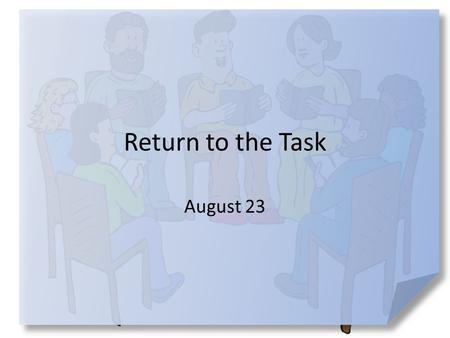"Return to the Task August 23. Think about it … Where do you like to go to ""recharge your batteries""? We all need revitalization at times … – We need it."