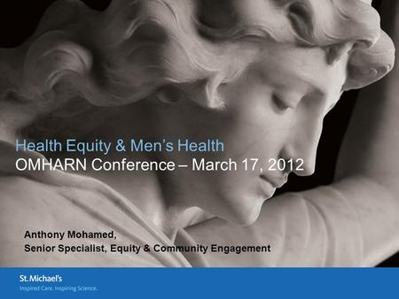 Health Equity & Men's Health OMHARN Conference – March 17, 2012 Anthony Mohamed, Senior Specialist, Equity & Community Engagement.