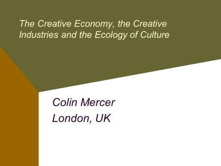 The Creative Economy, the Creative Industries and the Ecology of Culture Colin Mercer London, UK.