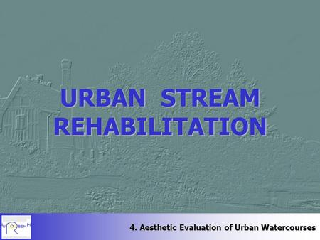 4. Aesthetic Evaluation of Urban Watercourses URBAN STREAM REHABILITATION.