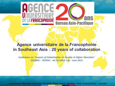 Agence universitaire de la Francophonie in Southeast Asia : 20 years of collaboration Conference on Impacts of Globalization on Quality in Higher Education