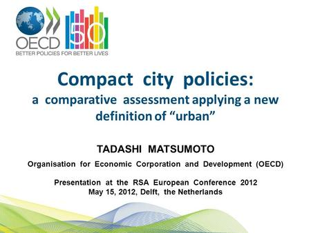 "Compact city policies: a comparative assessment applying a new definition of ""urban"" TADASHI MATSUMOTO Organisation for Economic Corporation and Development."