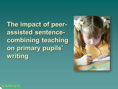 The impact of peer- assisted sentence- combining teaching on primary pupils' writing.