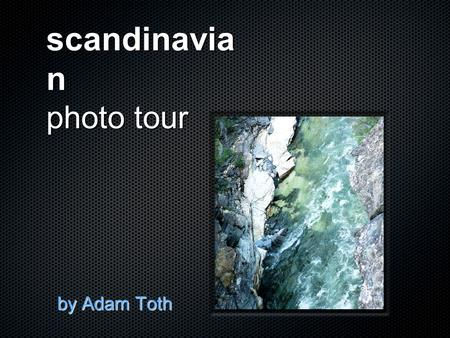 Scandinavia n photo tour by Adam Toth. scandinavia from space.