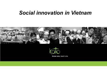 Social innovation in Vietnam. An overview of social innovation in Vietnam Conditions and circumstances for social innovation Leaders of social innovation.