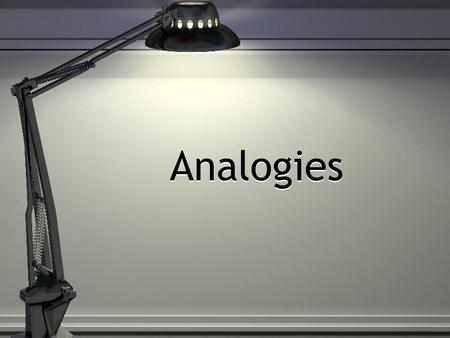 Analogies. Analogies test your ability to: Recognize the relationship between the words in a word pair Recognize when two word pairs display parallel.