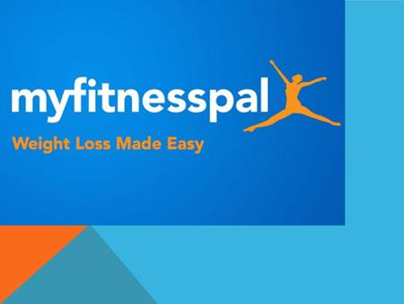 WHAT IS MYFITNESSPAL? Myfitnesspal is a diet and fitness community built with one purpose in mind providing you with the tools and support you need to.