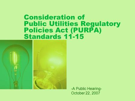 Consideration of Public Utilities Regulatory Policies Act (PURPA) Standards 11-15 -A Public Hearing- October 22, 2007.