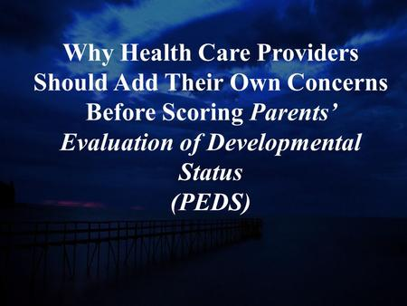 Why Health Care Providers Should Add Their Own Concerns Before Scoring Parents' Evaluation of Developmental Status (PEDS)