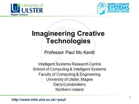 Magee Campus 1 Imagineering Creative Technologies Professor Paul Mc Kevitt Intelligent Systems Research Centre School.