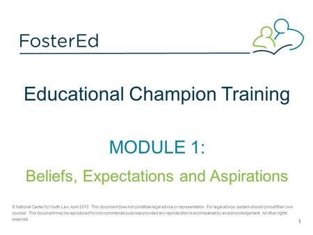 Educational Champion Training MODULE 1: Beliefs, Expectations and Aspirations © National Center for Youth Law, April 2013. This document does not constitute.