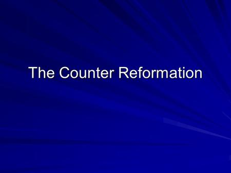 "The Counter Reformation. Counter Reformation Actions taken by Catholic Church to counteract the Protestant Reformation ""Counter-Reformation"" invented."